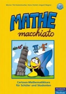 Mathe macchiato. Cartoon-Mathematikkurs für Schüler und Studenten - Heinz Partoll, Werner Tiki Küstenmacher, Irmgard Wagner