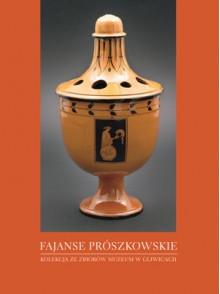 Fajanse prószkowskie. Kolekcja ze zbiorów Muzeum w Gliwicach - Stanisław. Siess-Krzyszkowski, Anna Kwiecień