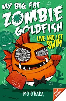My Big Fat Zombie Goldfish 5: Live and Let Swim - Mo O'Hara