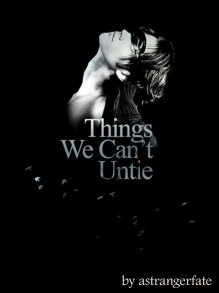 Things We Can't Untie - astrangerfate