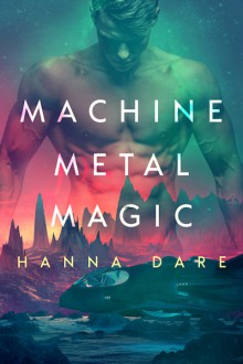 Machine Metal Magic (Mind + Machine #1) - Hanna Dare