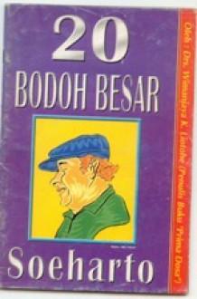 20 bodoh besar Soeharto - Wimanjaya K. Liothe
