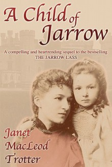 A Child of Jarrow (Jarrow Trilogy) - Janet MacLeod Trotter