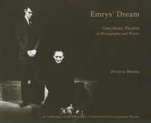 Emrys' Dream: Greystone Theatre in Photographs and Words - Dwayne Brenna