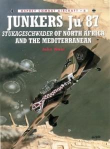 Junkers Ju 87 Stukageschwader of North Africa and the Mediterranean - John Weal