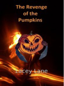 The Revenge of the Pumpkins - Lacey Lane