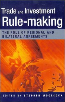 Trade and Investment Rule-Making: The Role of Regional and Bilateral Agreements - Stephen Woolcock