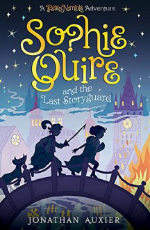 Sophie Quire and the Last Storyguard: A Peter Nimble Adventure - Jonathan Auxier