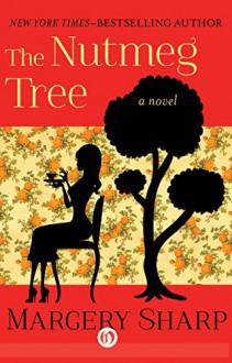 The Nutmeg Tree: A Novel - Margery Sharp