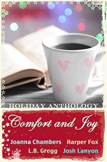 Comfort and Joy - L.B. Gregg, Harper Fox, Joanna Chambers, Josh Lanyon