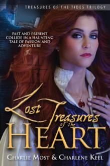 Lost Treasures of the Heart: Past and Present Collide in a Haunting Tale of Passion and Adventure (Treasures of the Tides Trilogy) (Volume 1) - Charlie Most,Charlene Keel,Alana Beall,Jesse Sanchez