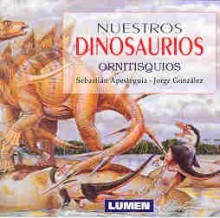 Nuestros dinosaurios: Ornistiquios - Jorge González, Sebastian Apetesguia