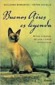 Buenos Aires Es Leyenda: Mitos Urbanos de Una Ciudad Misteriosa - Guillermo Barrantes, Victor Coviello