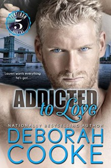 Addicted to Love (Flatiron Five Book 2) - Deborah Cooke