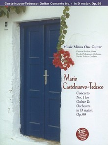 Music Minus One Guitar: Mario Castelnuovo-Tedesco: Concerto No.1 for Guitar & Orchestra in D Major, Op.99 (sheet music and CD accompaniment) - Christian Reichert