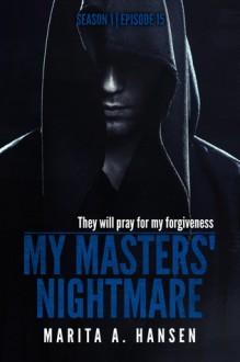 """My Masters' Nightmare Season 1, Episode 15 """"Finale"""" - Marita A. Hansen"""