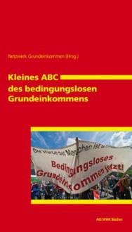Kleines ABC des bedingungslosen Grundeinkommens - Netzwerk Grundeinkommmen