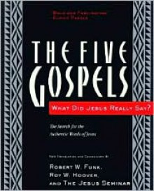 The Five Gospels: The Search for the Authentic Words of Jesus - Robert W. Funk, Roy W. Hoover, Jesus Seminar