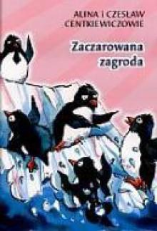 Zaczarowana Zagroda - Alina Centkiewicz, Czesław Centkiewicz, Alina Centkiewiczowa