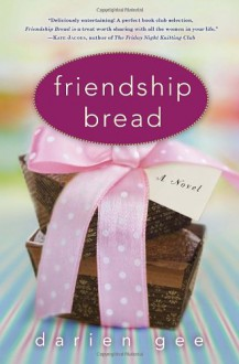 Friendship Bread - Darien Gee