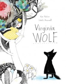 Virginia Wolf - Isabelle Arsenault,Kyo Maclear
