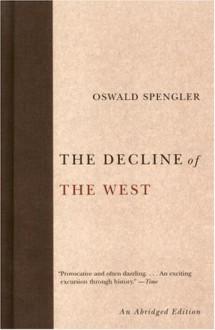 The Decline of the West - Oswald Spengler, Charles Francis Atkinson, Helmut Werner
