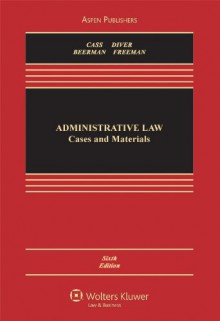 Administrative Law: Cases and Materials, Sixth Edition (Aspen Casebook Series) - Ronald A. Cass;Colin S. Diver;Jack M. Beermann;Jody Freeman