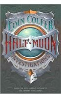 Half-Moon Investigations - Eoin Colfer
