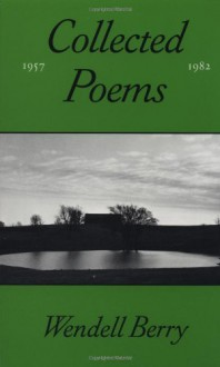 The Collected Poems, 1957-1982 - Wendell Berry