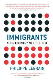 Immigrants: Your Country Needs Them - Philippe Legrain