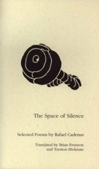 The Space of Silence: Selected poems - Rafael Cadenas