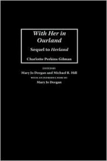 With Her in Ourland: Sequel to Herland - Michael R. Hill, Mary Jo Deegan, Charlotte Perkins Gilman