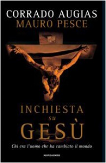 Inchiesta su Gesù: Chi era l'uomo che ha cambiato il mondo - Corrado Augias, Mauro Pesce