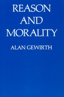 Reason and Morality - Alan Gewirth
