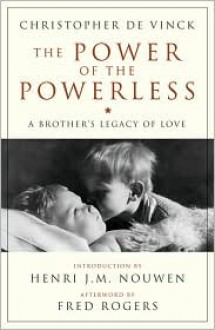 The Power of the Powerless: A Brother's Legacy of Love (Crossroad Book) - Christopher de Vinck, Henri J.M. Nouwen, Fred Rogers