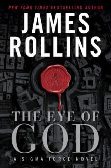 The Eye of God: A Sigma Force Novel - James Rollins