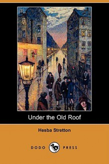 Under the Old Roof (Dodo Press) - Hesba Stretton
