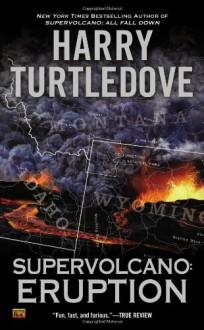Supervolcano: Eruption - Harry Turtledove