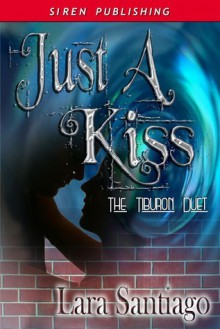 Just a Kiss [The Tiburon Duet] - Lara Santiago