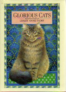 Glorious Cats: The Paintings of Lesley Anne Ivory - Lesley Anne Ivory, Russell Ash, Barnard Higton
