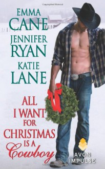 All I Want for Christmas Is a Cowboy (Mass Market) - Emma Cane,Jennifer Ryan,Katie Lane
