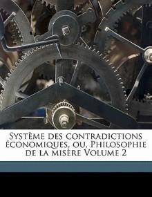 Systeme Des Contradictions Economiques, Ou, Philosophie de La Misere Volume 2 - Pierre-Joseph Proudhon