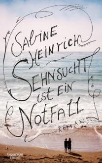 Sehnsucht ist ein Notfall - Sabine Heinrich