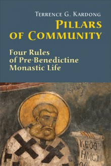 Pillars of Community: Four Rules of Pre-Benedictine Monastic Life - Terrence G. Kardong