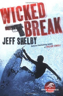 Wicked Break: A Noah Braddock Mystery - Jeff Shelby