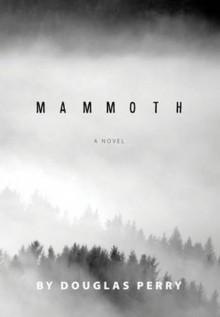 Mammoth: A Novel - Douglas Perry
