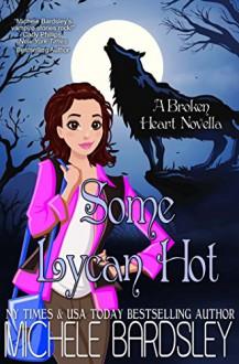 Some Lycan Hot (Broken Heart Book 11) - Michele Bardsley