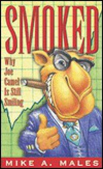 Smoked: Why Joe Camel is Still Smiling - Mike A. Males