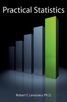 Practical Statistics - Robert, E. Levasseur