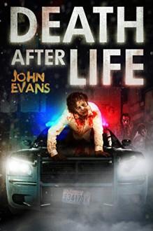 Death After Life: A Zombie Apocalypse Thriller - John Evans